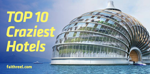 Top 10 craziest hotels in the world for Best hotel in world